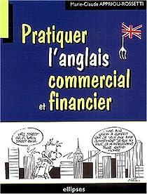Pratiquer l'anglais commercial et financier par Appriou-Rossetti