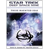 Star Trek: Deep Space Nine: These Haunted Seas ~ David R. George III