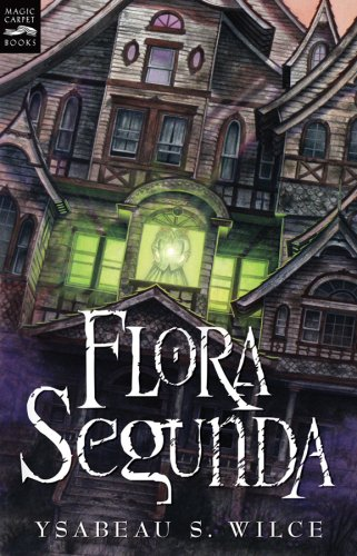 Flora Segunda: Being the Magickal Mishaps of a Girl of Spirit, Her Glass-Gazing Sidekick, Two Ominous Butlers (One Blue), a House with Eleven Thousand Rooms, and a Red Dog (Magic Carpet Books)