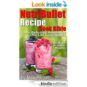 NutriBullet Recipe Book Bible: 100+ Declicious Smoothies for Life Long Health (Easy to Make Under 3 Minutes) (Nutribullet Natural Healing Foods Recipes Series)