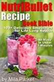NutriBullet Recipe Book Bible: 100+ Delicious Smoothies for Life Long Health (Easy to Make Under 3 Minutes)