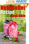 NutriBullet Recipe Book Bible: 100+ D...