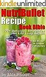 NutriBullet Recipe Book Bible: 100+ D...