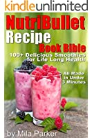 NutriBullet Recipe Book Bible: 100+ Declicious Smoothies for Life Long Health (Easy to Make Under 3 Minutes) (Nutribullet Natural Healing Foods Recipes Series) (English Edition)