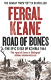 img - for Road of Bones: The Siege of Kohima 1944 by Fergal Keane (2011-04-01) book / textbook / text book