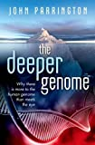 The Deeper Genome: Why there is more to the human genome than meets the eye