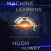 Machine Learning: New and Collected Stories | [Hugh Howey]