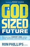 A God-Sized Future: Move out of your comfort zone, embrace change, and discover a new vision for your life (1616388455) by Phillips, Ron