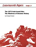 The 1973 Arab-Israeli War: The Albatross of Decisive Victory