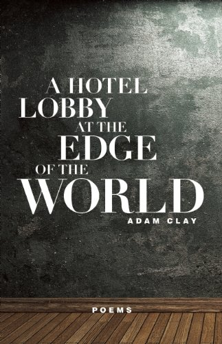 A Hotel Lobby at the Edge of the World: Poems