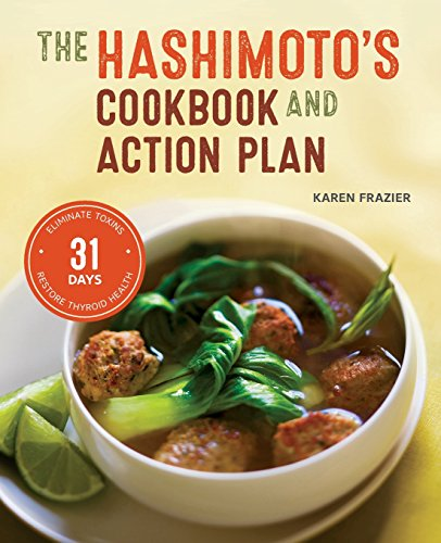 Hashimoto's Cookbook and Action Plan: 31 Days to Eliminate Toxins and Restore Thyroid Health Through Diet (Alternative Autoimmune compare prices)