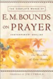 img - for Complete Works of E. M. Bounds on Prayer, The: Experience the Wonders of God through Prayer book / textbook / text book