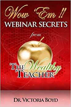 WOW Em!!: Webinar Secrets From The Wealthy Teacher