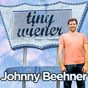 Tiny Wiener | [Johnny Beehner]