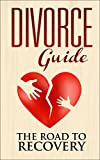 Divorce Guide: The Road to Recovery