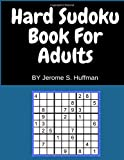 Hard Sudoku Books For Adults: 200 Large Print Hard Sudoku For Living and Learning with Numbers (Volume 1)