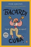 Bacardi and the Long Fight for Cuba: The Biography of a Cause | Tom Gjelten