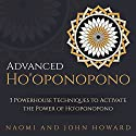 Advanced Ho'oponopono: 3 Powerhouse Techniques to Activate the Power of Ho'oponopono Audiobook by Naomi Howard, John Howard Narrated by Kathryn Fields