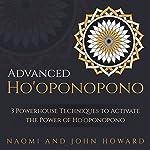 Advanced Ho'oponopono: 3 Powerhouse Techniques to Activate the Power of Ho'oponopono | Naomi Howard,John Howard