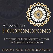 Advanced Ho'oponopono: 3 Powerhouse Techniques to Activate the Power of Ho'oponopono   Livre audio Auteur(s) : Naomi Howard, John Howard Narrateur(s) : Kathryn Fields