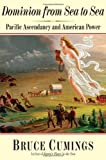 Image of Dominion from Sea to Sea: Pacific Ascendancy and American Power