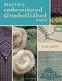 Beautiful Embroidered & Embellished Knits (0896898091) by Davis, Jane