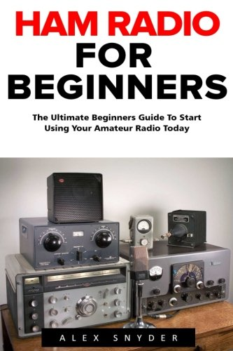 Ham-Radio-For-Beginners-The-Ultimate-Beginners-Guide-To-Start-Using-Your-Amateur-Radio-Today-Survival-Communication-Self-Reliance