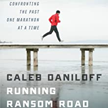 Running Ransom Road: Confronting the Past, One Marathon at a Time (       UNABRIDGED) by Caleb Daniloff Narrated by Caleb Daniloff