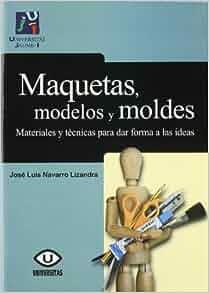 MAQUETAS, MODELOS Y MOLDES (2º)MATERIALES Y TECNICAS PARA DAR FORMA A