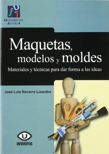 Maquetas, modelos y moldes:materiales para dar forma a las ideas (Treballs d'Informàtica i Tecnologia)