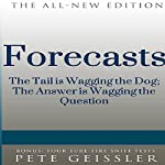 Forecasts: The Tail Is Wagging the Dog; The Answer Is Wagging the Question | Pete Geissler