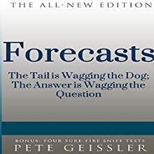 Forecasts: The Tail Is Wagging the Dog; The Answer Is Wagging the Question (       UNABRIDGED) by Pete Geissler Narrated by Mimi Spillane