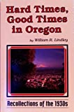 Hard Times, Good Times in Oregon: Recollectons of the 1930s (0897451864) by William R. Lindley