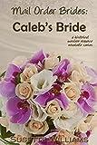 Mail Order Brides: Caleb's Bride (A historical western romance novelette series ~ Book 3)