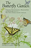 The Butterfly Garden: Turning Your Garden, Window Box, or Backyard into a Beautiful Home for Butterflies