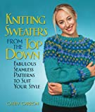 Knitting Sweaters from the Top Down: Fabulous Seamless Patterns to Suit Your Style