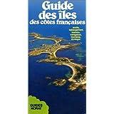 Guide des îles des côtes françaises: Accès, hébergement, histoire, navigation, tourisme, écologie