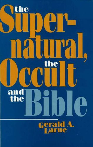 The Supernatural, the Occult, and the Bible, Gerald A. Larue