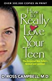 How to Really Love Your Teen by D. Ross Campbell