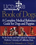 UC Davis Book of Dogs : The Complete Medical Reference Guide for Dogs and Puppies