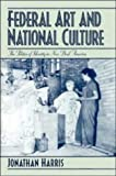 Federal Art and National Culture: The Politics of Identity in New Deal America (Cambridge Studies in American Visual Culture) (0521442680) by Harris, Jonathan