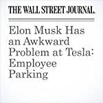 Elon Musk Has an Awkward Problem at Tesla: Employee Parking | Tim Higgins