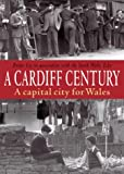 A Cardiff Century: A Capital City for Wales (1859834388) by Lee, Brian