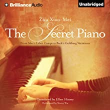 The Secret Piano: From Mao's Labor Camps to Bach's Goldberg Variations (       UNABRIDGED) by Zhu Xiao-Mei Narrated by Nancy Wu