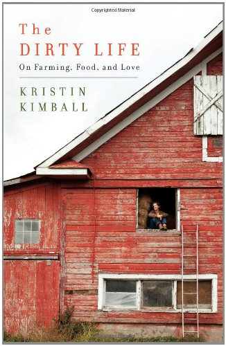 The Dirty Life: On Farming, Food, and Love: Kristin Kimball: 9781416551607: Amazon.com: Books