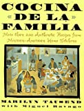 : Cocina de la Familia/the Family Kitchen : More Than 200 Authentic Recipes from Mexican-American Home Kitchens