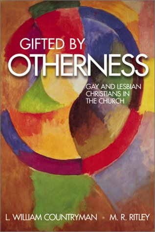 Gifted by Otherness: Gay and Lesbian Christians in the Church, L. WILLIAM COUNTRYMAN, M. R. RITLEY