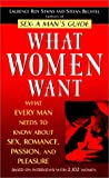 What Women Want: What Every Man Needs to Know About SEX, Romance, Passion and Pleasure