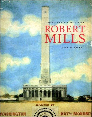 Robert Mills: America's First Architect