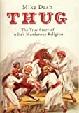 Thug:  The True Story of India's Murderous Cult (1862076049) by Dash, Mike